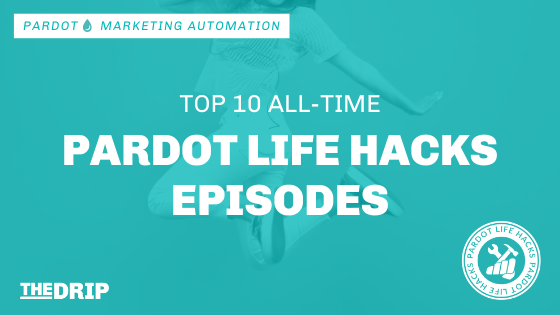 Top 10 Pardot Life Hacks Episodes of All-time