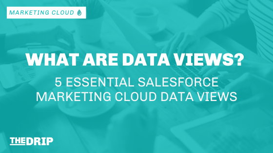 What are Data Views? 5 Essential Salesforce Marketing Cloud Data Views