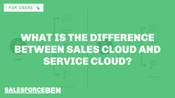 Sales Cloud vs Service Cloud – What Are The Differences?