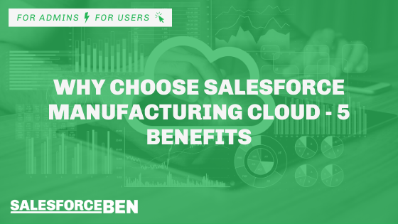 Why Choose Salesforce Manufacturing Cloud – 5 Benefits