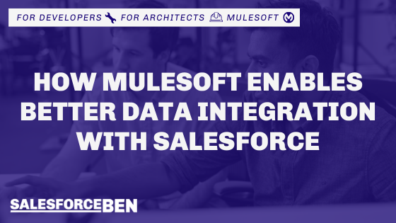 How Mulesoft Enables Better Data Integration with Salesforce