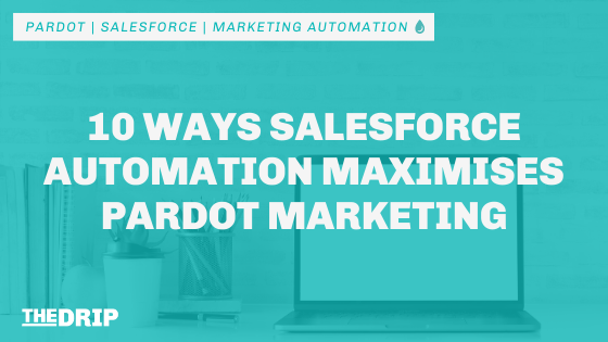 10 Ways Salesforce Automation Maximises Pardot Marketing