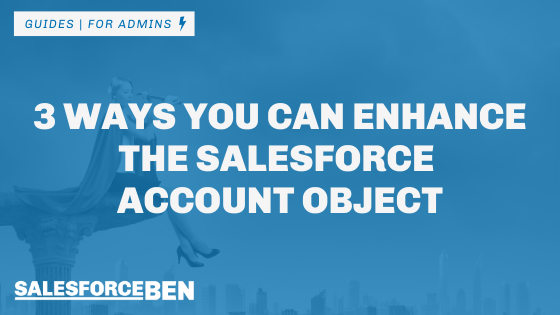3 Ways You Can Enhance the Salesforce Account Object