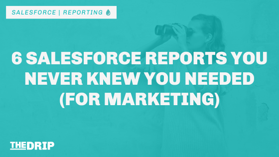 6 Salesforce Reports You Never Knew You Needed (for Marketing)