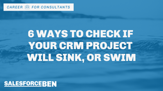 6 Ways to Check if Your CRM Project Will Sink, or Swim
