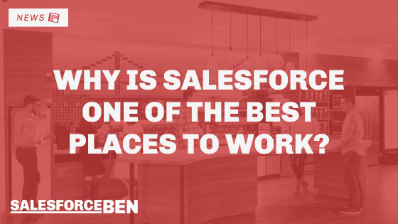 Why is Salesforce One Of The Best Places to Work?