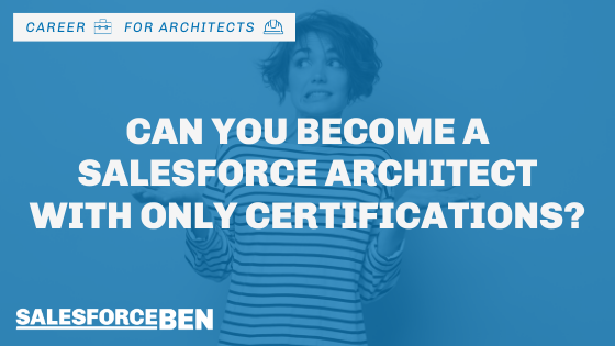 Can You Become a Salesforce Architect with Only Certifications?
