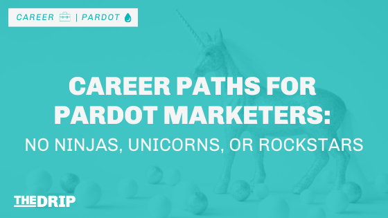 Career Paths for Pardot Marketers – No Ninjas, Unicorns, or Rockstars