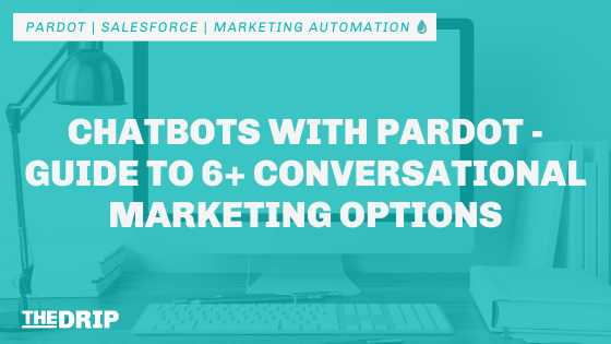 Chatbots with Pardot – Guide to 6+ Conversational Marketing Options