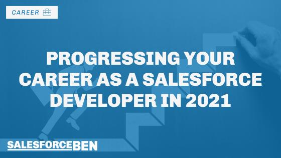 Progressing Your Career as a Salesforce Developer in 2021