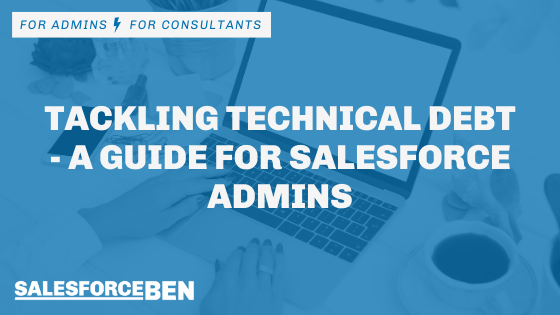 Tackling Technical Debt: a Guide for Salesforce Admins