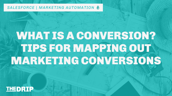 What is a Conversion? Tips for Mapping Out Marketing Conversions