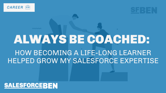 Always Be Coached: How Becoming a Life-long Learner Helped Grow My Salesforce Expertise