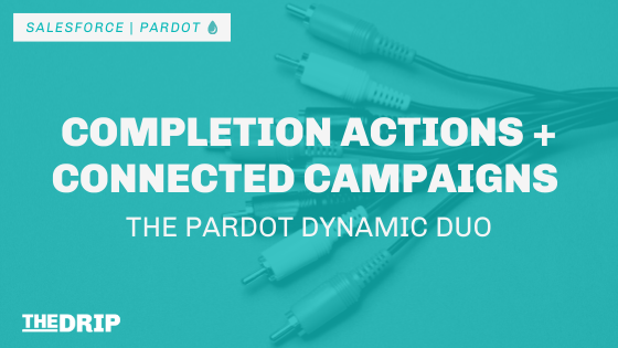 Pardot Completion Actions and Connected Campaigns – The Dynamic Duo
