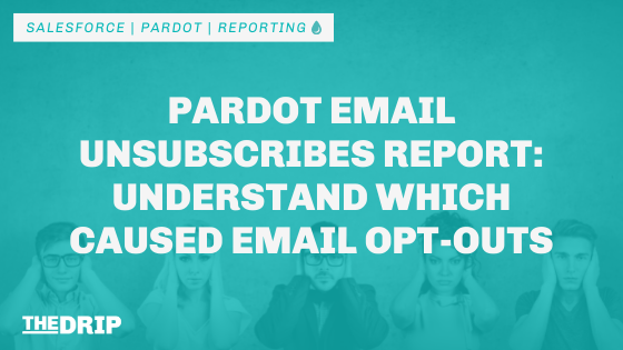 Pardot Email Unsubscribes Report: Understand Which Caused Email Opt-outs