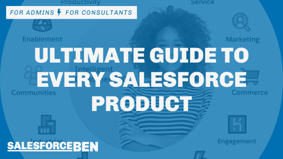 Ultimate Guide to EVERY Salesforce Product in 2021