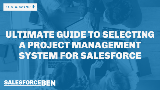 Ultimate Guide to Selecting a Project Management System for Salesforce