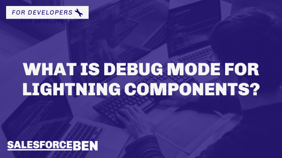 What is Debug Mode for Lightning Components?