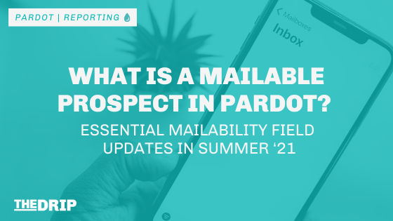 What is a Mailable Prospect in Pardot? Essential Mailability Field Updates in Summer '21