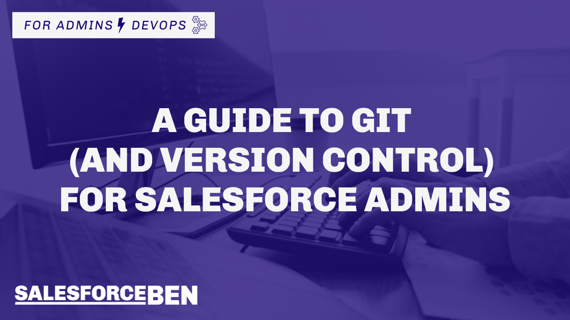 A Guide to Git (and Version Control) for Salesforce Admins