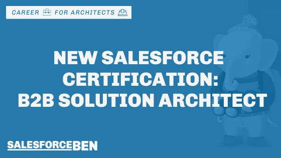 New Salesforce Certification – B2B Solution Architect!