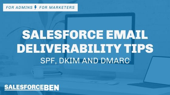 Salesforce Email Deliverability Tips (All you need to know about SPF, DKIM and DMARC)