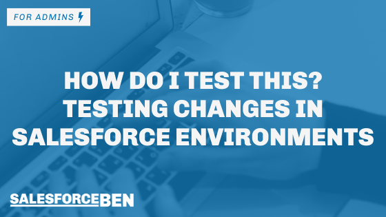 How do I test this? Testing changes in Salesforce Environments