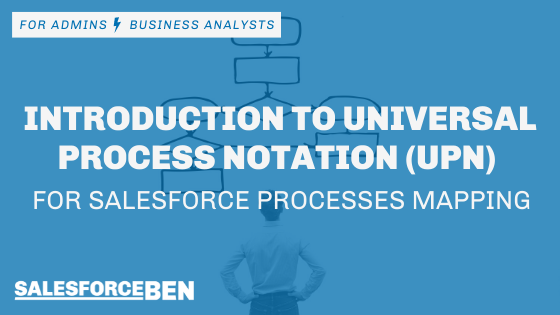 Introduction to Universal Process Notation (UPN) for Salesforce Processes Mapping