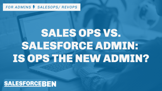 Sales Ops vs. Salesforce Admin: Is Ops the New Admin?