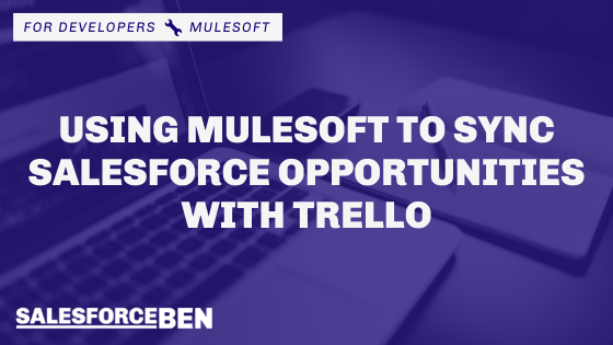 Sync Salesforce Opportunities with Trello Using MuleSoft  (How to Create a Mule Batch Process)