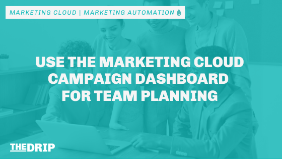 How to Use the Marketing Cloud Campaign Dashboard for Team Planning