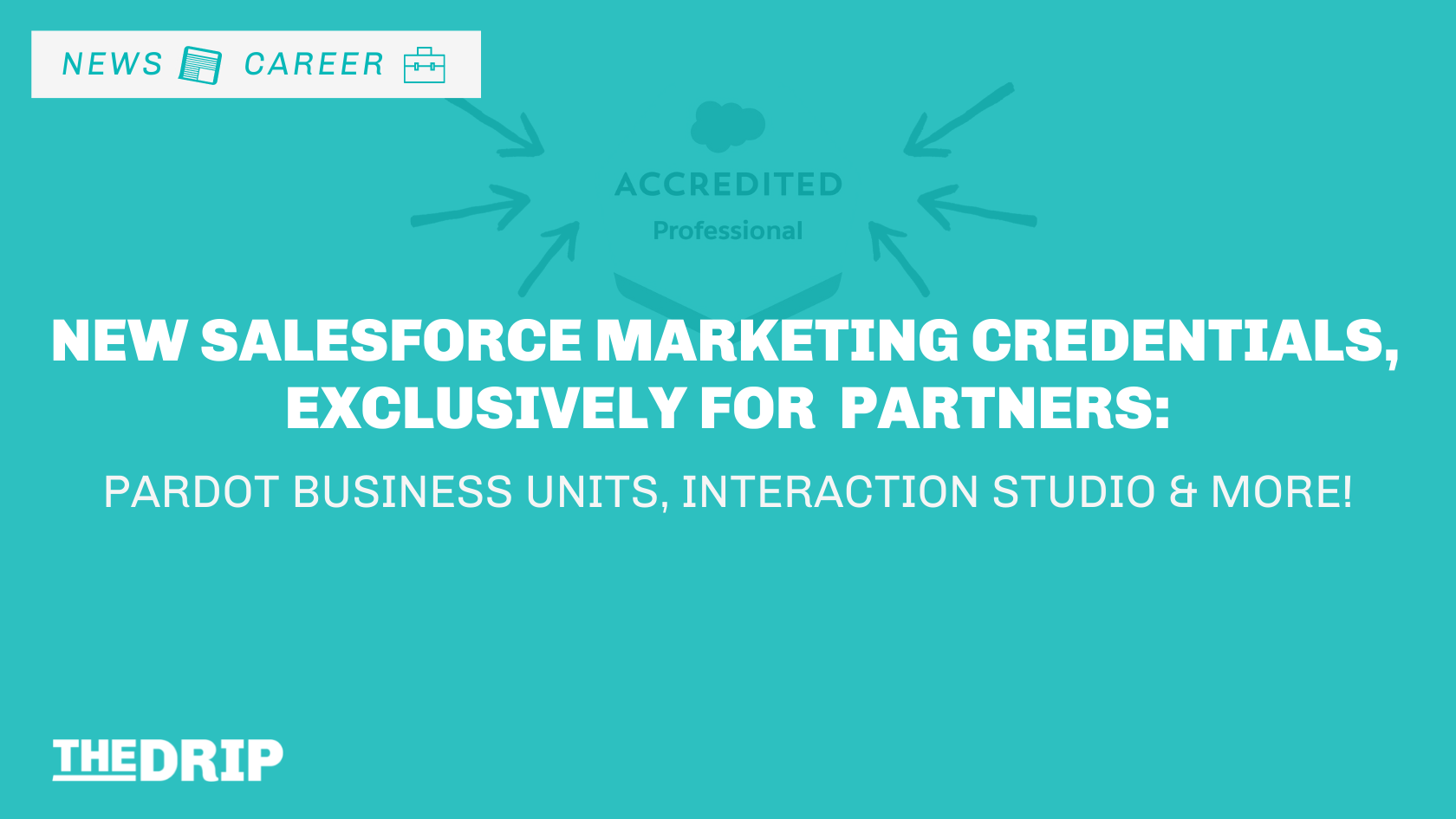 8 New Marketing Credentials Exclusively for Salesforce Partners: Pardot Business Units, Interaction Studio, and more!
