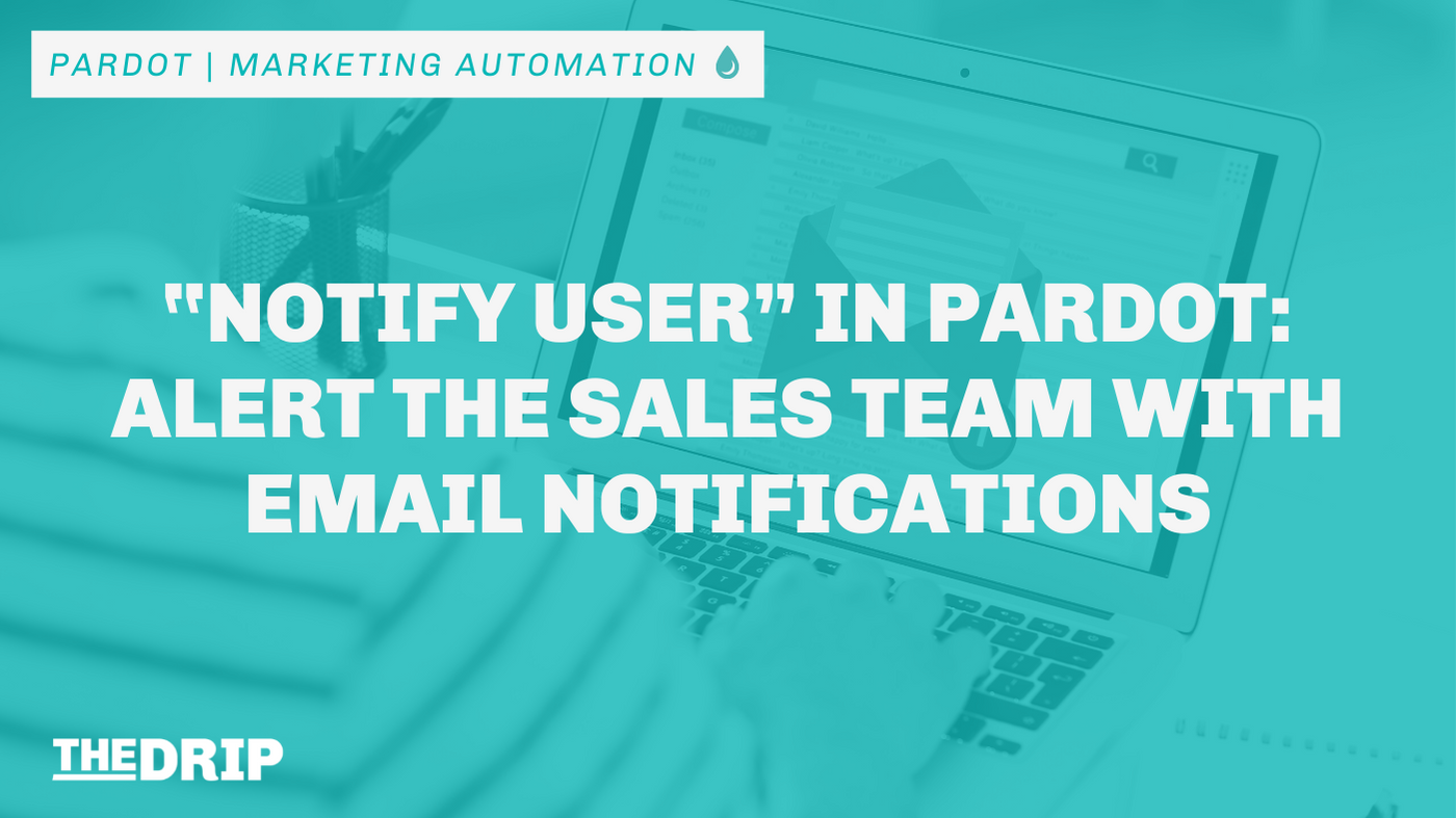 """""""Notify user"""" in Pardot: Alert the Sales Team with Email Notifications"""