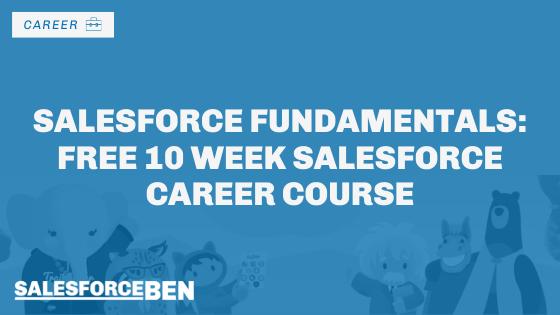 Salesforce Fundamentals: Free 10 Week Salesforce Career Course