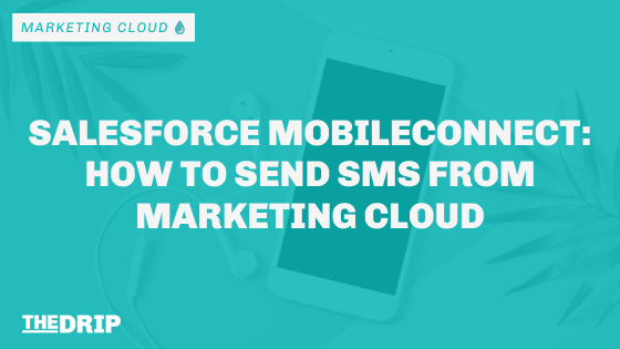Salesforce MobileConnect – How to Send SMS from Marketing Cloud