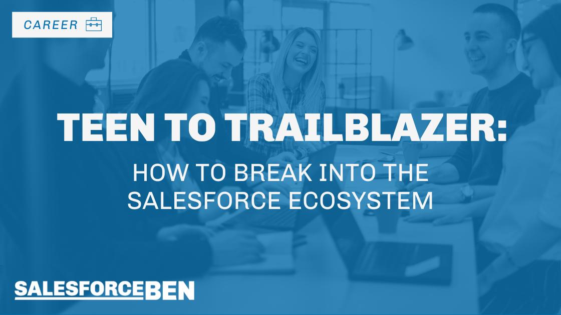 Teen to Trailblazer – How to Break into the Salesforce Ecosystem