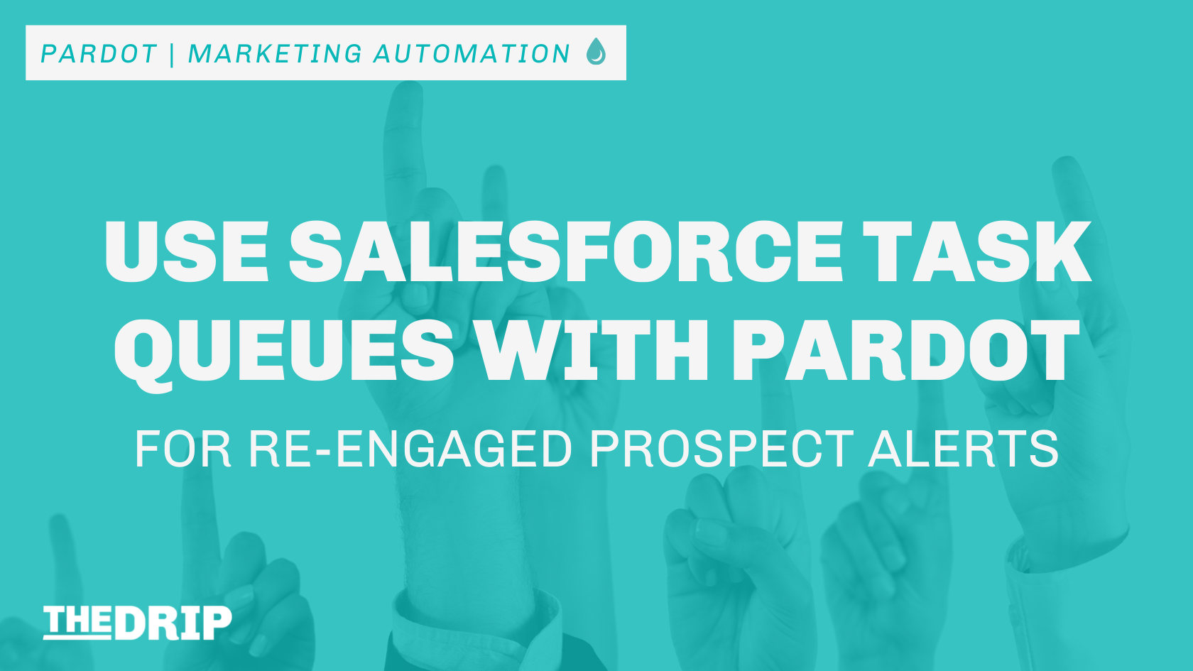 Use Salesforce Task Queues with Pardot (for Re-engaged Prospect Alerts)
