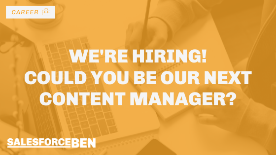 SalesforceBen.com is Hiring – Could You Be Our Next Content Manager?