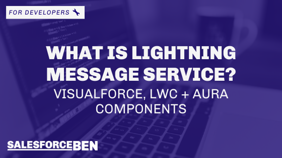What is Lightning Message Service? Visualforce, LWC + Aura Components