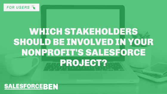 Which Stakeholders Should Be Involved in Your Nonprofit's Salesforce Project?
