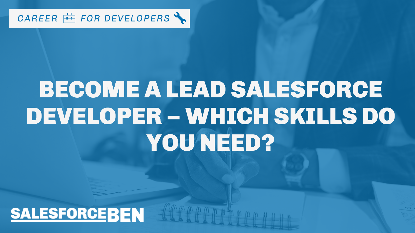 Become a Lead Salesforce Developer – Which Skills Do You Need?