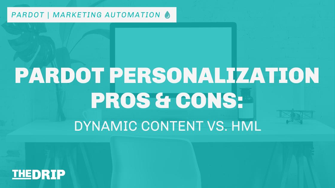 Pardot Personalization Pros & Cons: Dynamic Content vs. HML