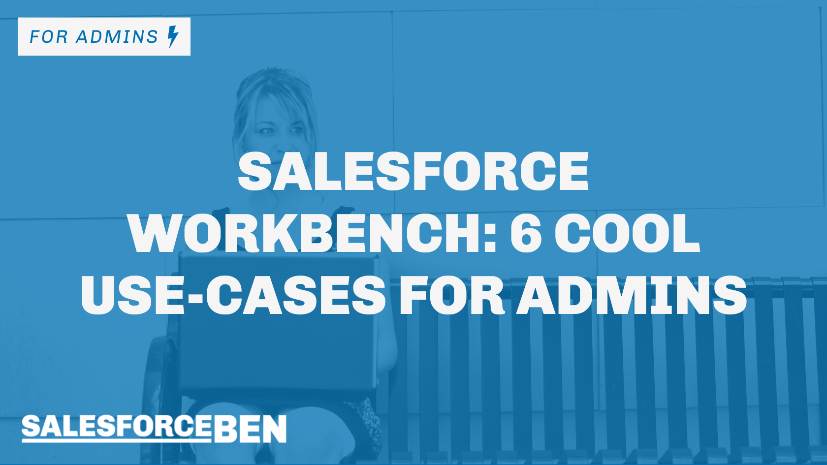 Salesforce Workbench: 6 Cool Use-Cases For Admins