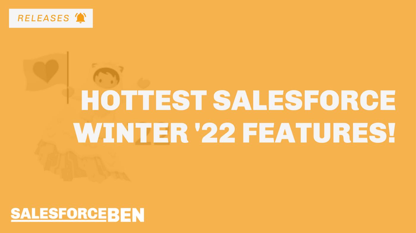 15 Hottest Salesforce Winter '22 Features