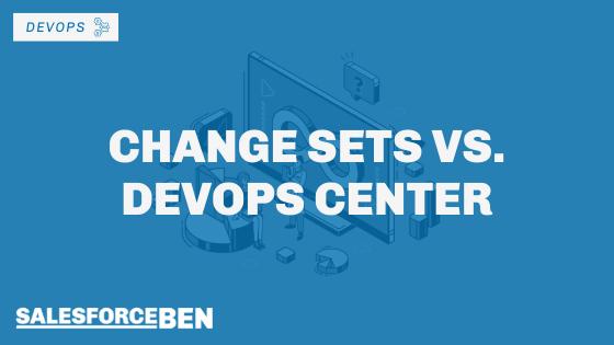 Salesforce Change Sets vs. DevOps Center