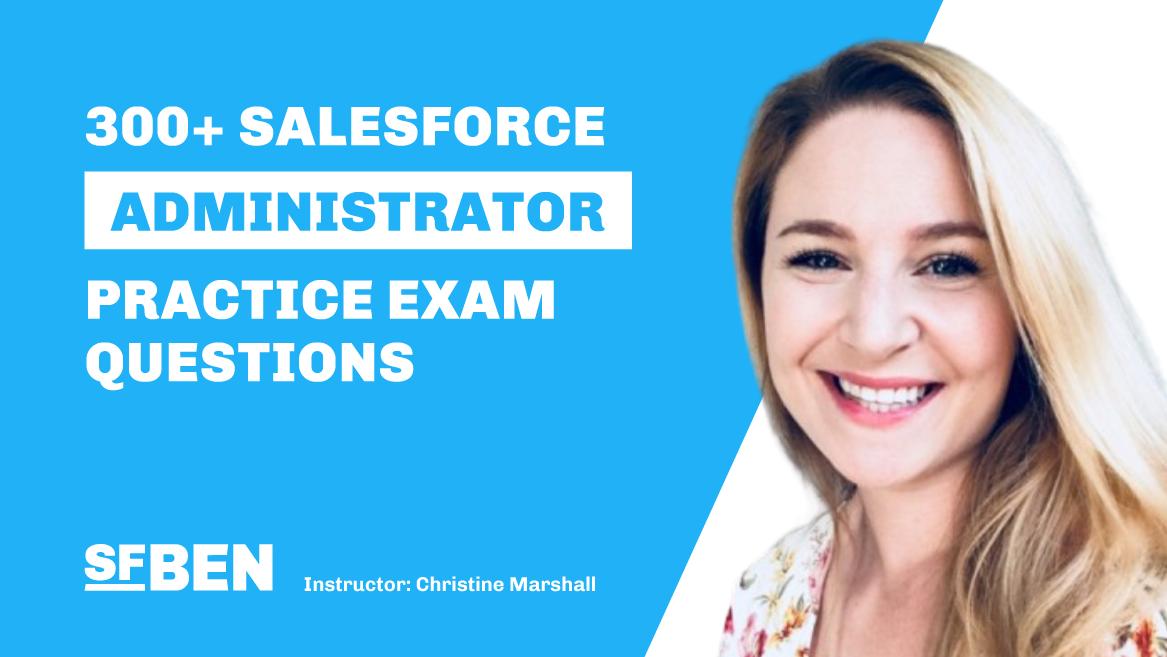SalesforceBen.com Admin Practice Exam Pack – 300+ Questions Available NOW