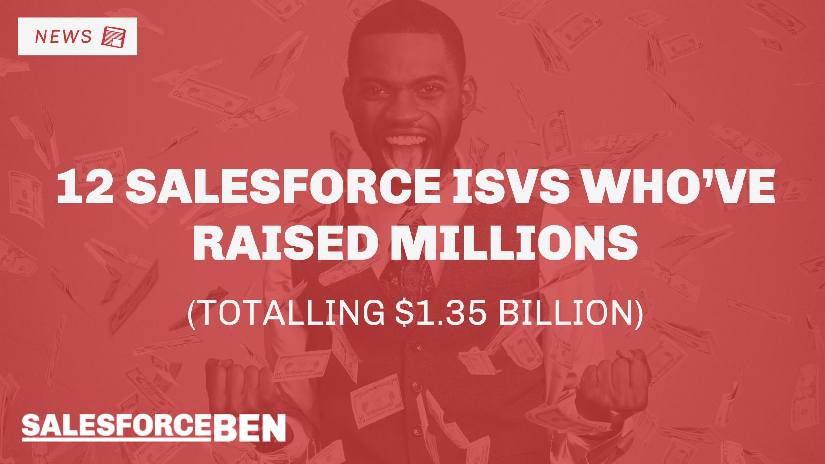12 Salesforce ISVs Who've Raised Millions (Totalling $1.35 Billion)