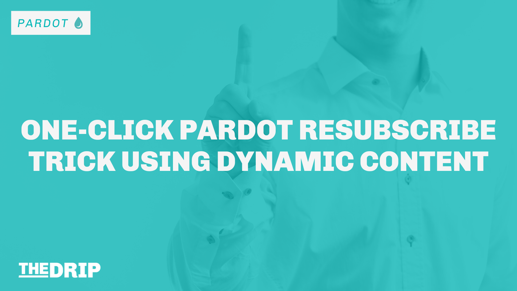 One-click Pardot Resubscribe Trick Using Dynamic Content
