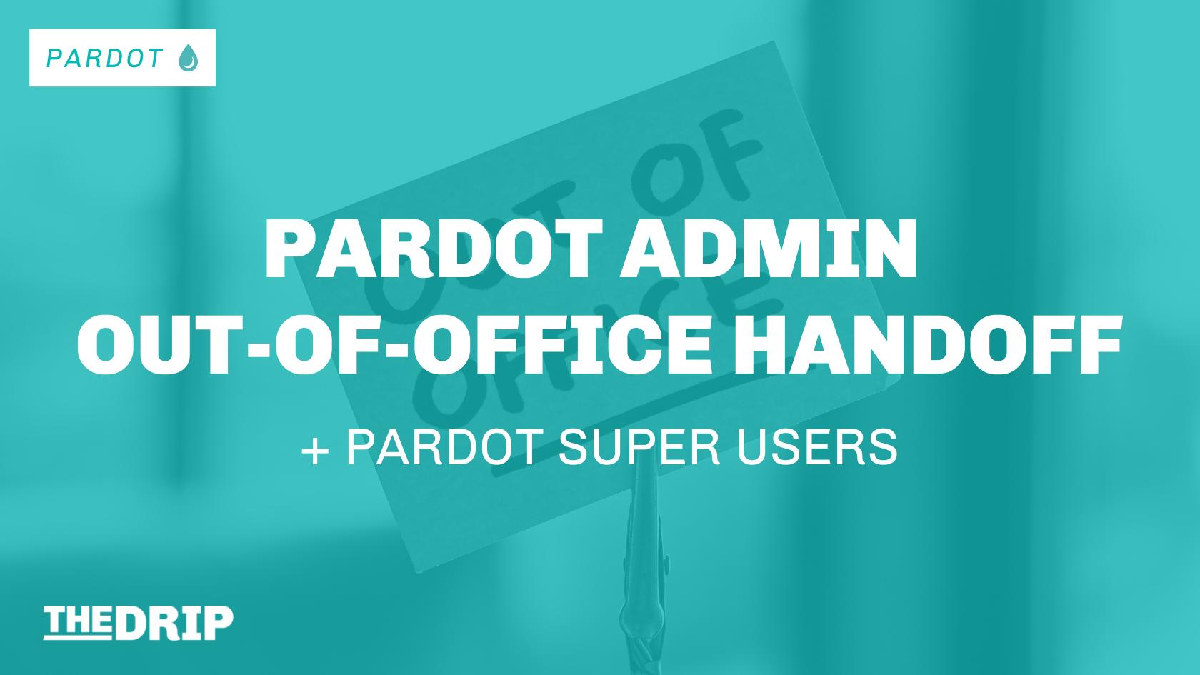 Pardot Admin Out-of-office Handoff (Salesforce Marketing Setup Administrator)