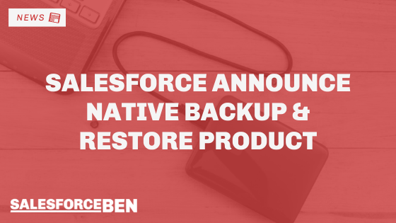 Salesforce Announce Native Backup and Restore Product